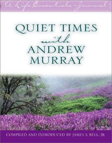 Quiet Times With Andrew Murray (A Life Essentials Journal) by James S. Bell Jr.