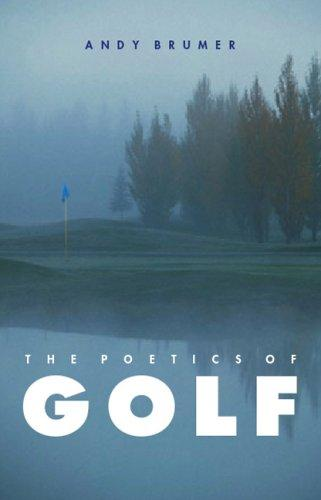 The Poetics of Golf by Andy Brumer