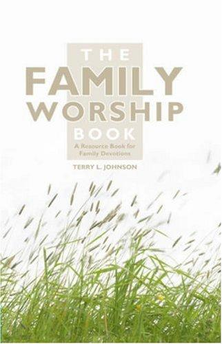 The Family Worship Book by Johnson, Terry