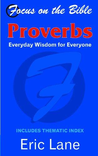 Focus on the Bible - Proverbs (Focus on the Bible) by Eric Lane