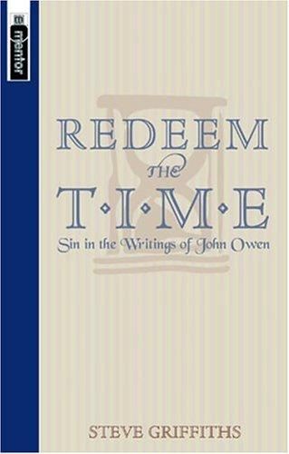 Redeem the Time: Sin in the Writings of John Owen by Griffiths, Steve