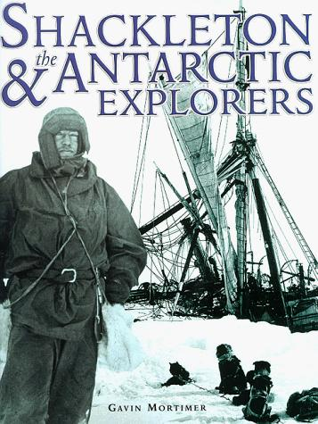 Shackleton and the Antarctic Explorers (A Carlton Book) by Gavin Mortimer