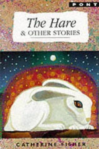 The Hare and Other Stories by Catherine Fisher