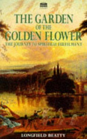 Garden of the Golden Flower the Journey by Longfield Beatty