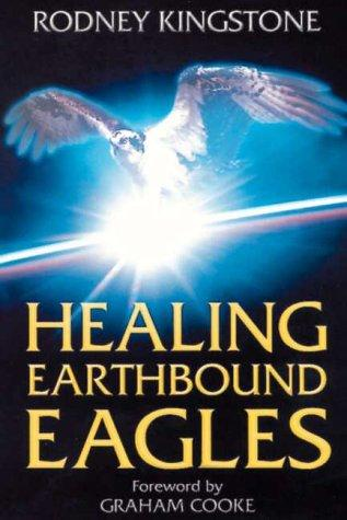 Healing Earthbound Eagles by Rodney Kingstone