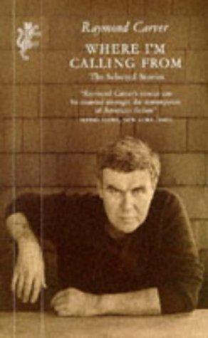 WHERE I'M CALLING FROM by Raymond. Carver