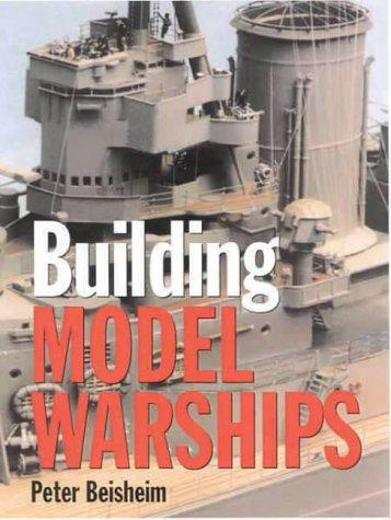 Building Model Warships by Peter Beisheim