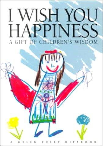 I Wish You Happiness (Words & Pictures by Children) by Helen Exley