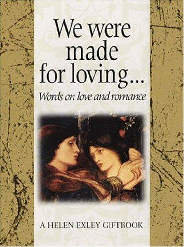 We Were Made for Loving (Helen Exley Giftbook) by Helen Exley