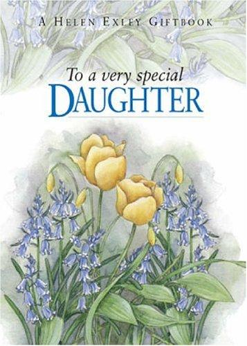 To a Very Special Daughter (To Give and to Keep) by Helen Exley