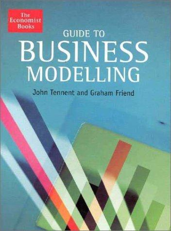 Guide to Business Modelling by John Tennent, Graham Friend