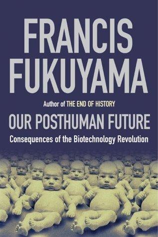 The Post-human Future by Francis Fukuyama