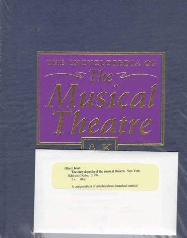 The encyclopedia of the musical theatre by Kurt Gänzl
