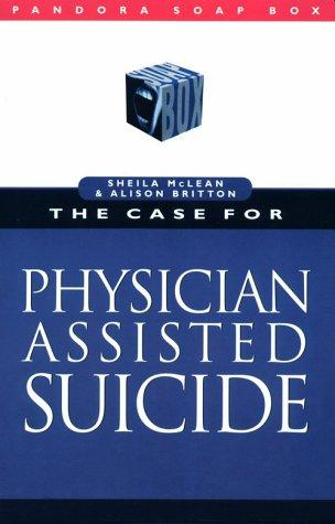The case for physician assisted suicide by Sheila McLean