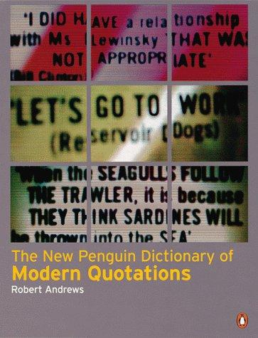 The New Penguin Book of Modern Quotations by Robert Andrews