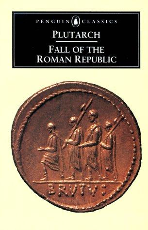 The Fall of the Roman Republic by Plutarch