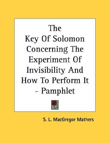 The Key Of Solomon Concerning The Experiment Of Invisibility And How To Perform It - Pamphlet by S. L. MacGregor Mathers