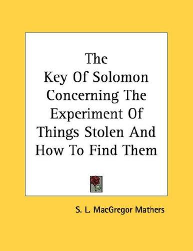 The Key Of Solomon Concerning The Experiment Of Things Stolen And How To Find Them by S. L. MacGregor Mathers