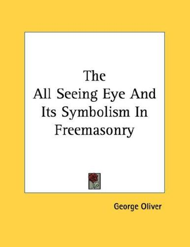 The All Seeing Eye And Its Symbolism In Freemasonry by George Oliver