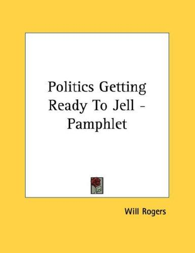 Politics Getting Ready To Jell - Pamphlet by Will Rogers