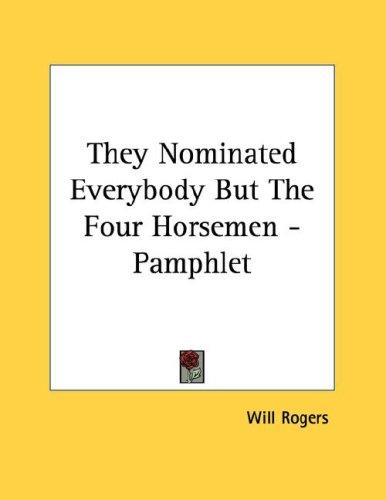 They Nominated Everybody But The Four Horsemen - Pamphlet by Will Rogers