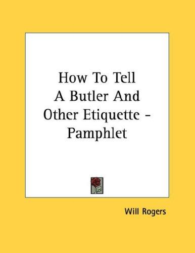 How To Tell A Butler And Other Etiquette - Pamphlet by Will Rogers