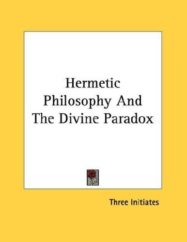 Hermetic Philosophy And The Divine Paradox by William Walker Atkinson
