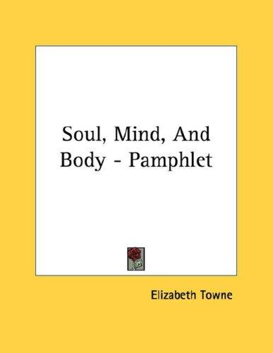 Soul, Mind, And Body - Pamphlet by Elizabeth Towne