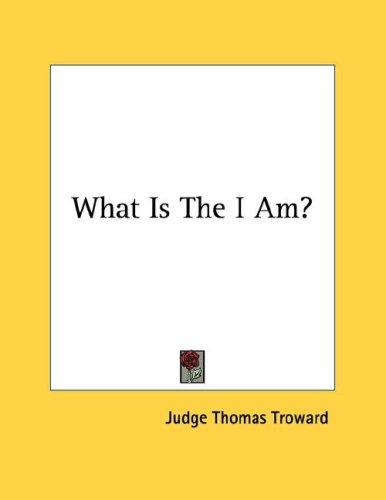 What Is The I Am? by Judge Thomas Troward
