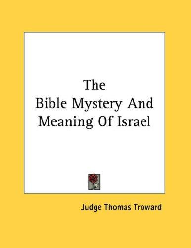 The Bible Mystery And Meaning Of Israel by Judge Thomas Troward