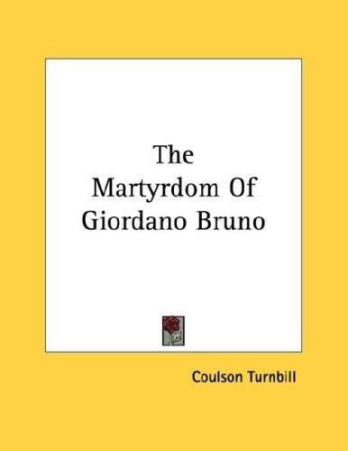 The Martyrdom Of Giordano Bruno by Coulson Turnbill
