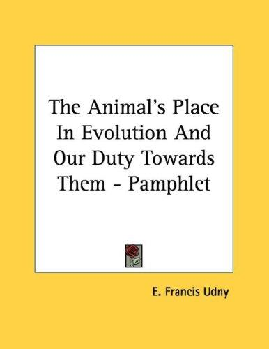The Animal's Place In Evolution And Our Duty Towards Them - Pamphlet by E. Francis Udny