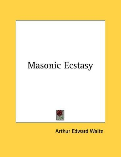 Masonic Ecstasy by Arthur Edward Waite