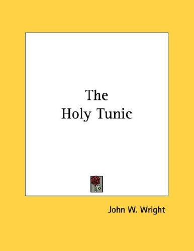 The Holy Tunic by John W. Wright