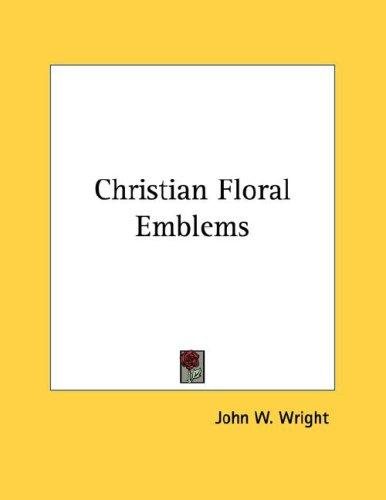 Christian Floral Emblems by John W. Wright