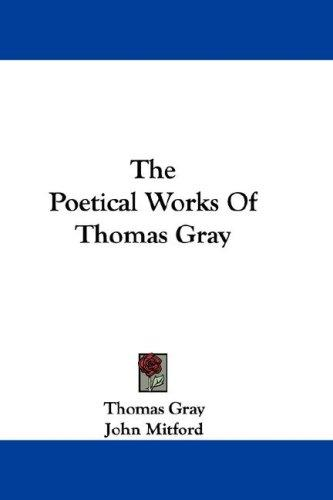 The Poetical Works Of Thomas Gray by Thomas Gray