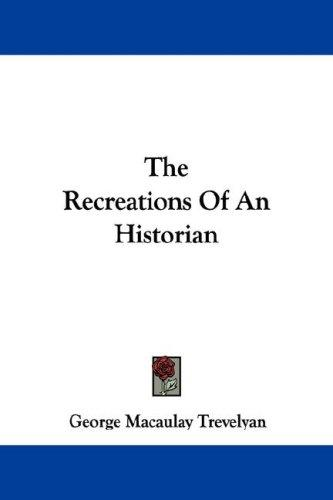 The Recreations Of An Historian by George Macaulay Trevelyan