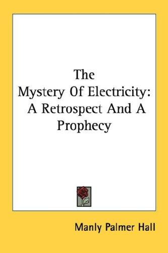 The Mystery Of Electricity by Manly Palmer Hall