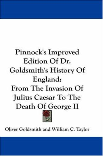 Pinnock's Improved Edition Of Dr. Goldsmith's History Of England by Oliver Goldsmith