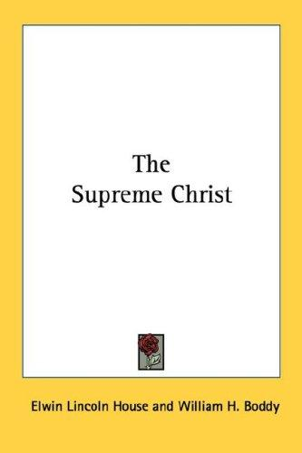 The Supreme Christ by Elwin Lincoln House