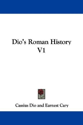 Dio's Roman History V1 by Cassius Dio