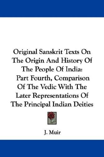 Original Sanskrit Texts On The Origin And History Of The People Of India by J. Muir