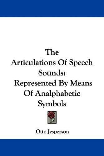 The Articulations Of Speech Sounds by Otto Jespersen