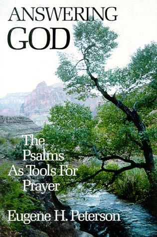 Answering God: The Psalms As Tools for Prayer by Peterson, Eugene H.