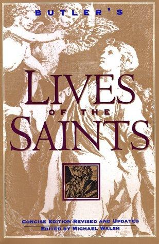 Butler's Lives of the Saints by Michael Walsh