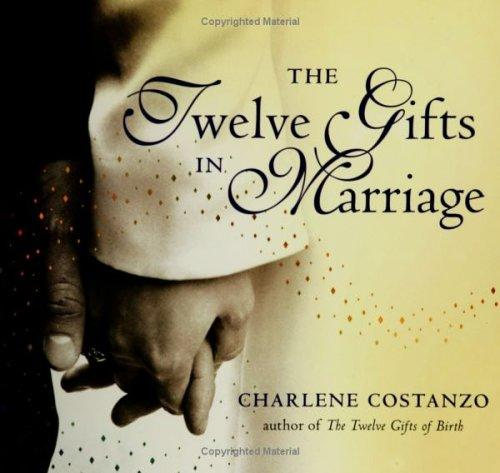 The Twelve Gifts in Marriage by Charlene Costanzo