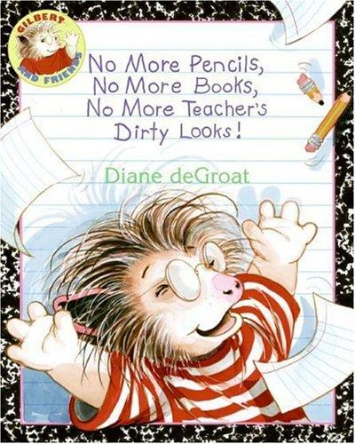 No more pencils, no more books, no more teacher's dirty looks! by Diane De Groat