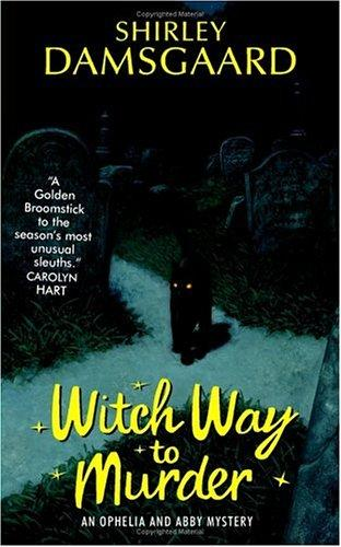 Witch Way to Murder (Ophelia & Abby, Book 1)