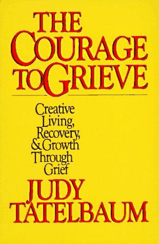 The courage to grieve by Judy Tatelbaum