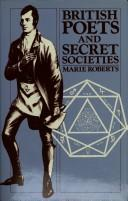 British poets and secret societies by Marie Mulvey Roberts
